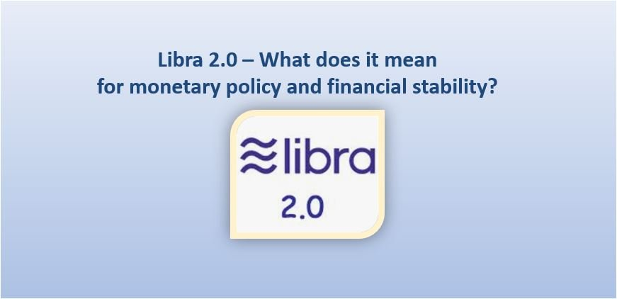 Libra 2.0 – What does it mean for monetary policy and financial stability?